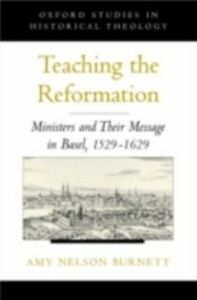 Foto Cover di Teaching the Reformation: Ministers and Their Message in Basel, 1529-1629, Ebook inglese di Amy Nelson Burnett, edito da Oxford University Press