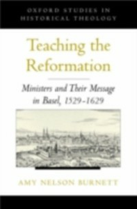 Ebook in inglese Teaching the Reformation: Ministers and Their Message in Basel, 1529-1629 Burnett, Amy Nelson