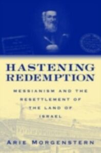 Ebook in inglese Hastening Redemption: Messianism and the Resettlement of the Land of Israel Morgenstern, Arie