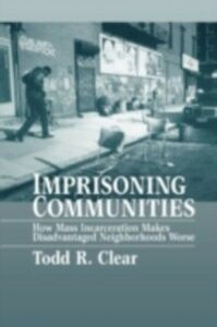 Ebook in inglese Imprisoning Communities How Mass Incarceration Makes Disadvantaged Neighborhoods Worse R, CLEAR TODD