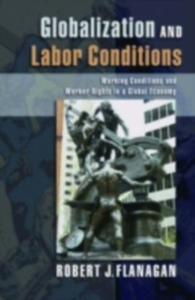 Ebook in inglese Globalization and Labor Conditions: Working Conditions and Worker Rights in a Global Economy Flanagan, Robert J.