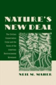 Foto Cover di Nature's New Deal: The Civilian Conservation Corps and the Roots of the American Environmental Movement, Ebook inglese di Neil M. Maher, edito da Oxford University Press