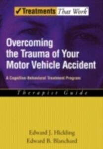Ebook in inglese Overcoming the Trauma of Your Motor Vehicle Accident: A Cognitive-Behavioral Treatment Program Therapist Guide Blanchard, Edward B. , Hickling, Edward J.