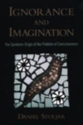 Ignorance and Imagination The Epistemic Origin of the Problem of Consciousness