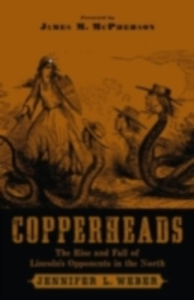 Ebook in inglese Copperheads: The Rise and Fall of Lincoln's Opponents in the North Weber, Jennifer L.