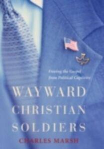 Foto Cover di Wayward Christian Soldiers Freeing the Gospel from Political Captivity, Ebook inglese di MARSH CHARLES, edito da Oxford University Press