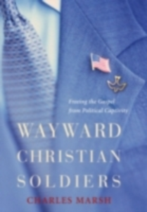 Ebook in inglese Wayward Christian Soldiers Freeing the Gospel from Political Captivity CHARLES, MARSH