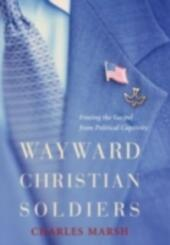 Wayward Christian Soldiers Freeing the Gospel from Political Captivity