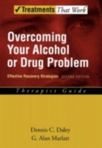 Ebook in inglese Overcoming Your Alcohol or Drug Problem: Effective Recovery Strategies Therapist Guide Daley, Dennis C. , Marlatt, G. Alan