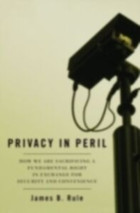 Foto Cover di Privacy in Peril: How We are Sacrificing a Fundamental Right in Exchange for Security and Convenience, Ebook inglese di James B. Rule, edito da Oxford University Press