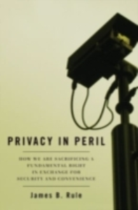 Ebook in inglese Privacy in Peril: How We are Sacrificing a Fundamental Right in Exchange for Security and Convenience Rule, James B.