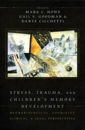 Stress, Trauma, and Children's Memory Development: Neurobiological, Cognitive, Clinical, and Legal Perspectives