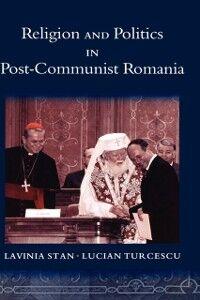 Ebook in inglese Religion and Politics in Post-Communist Romania Stan, Lavinia , Turcescu, Lucian
