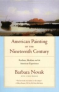 Ebook in inglese American Painting of the Nineteenth Century: Realism, Idealism, and the American Experience With a New Preface Novak, Barbara