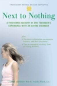 Ebook in inglese Next to Nothing: A Firsthand Account of One Teenager's Experience with an Eating Disorder Arnold, Carrie , Walsh, B. Timothy