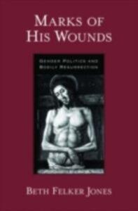 Ebook in inglese Marks of His Wounds: Gender Politics and Bodily Resurrection Jones, Beth Felker