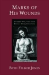 Marks of His Wounds: Gender Politics and Bodily Resurrection