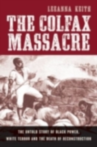 Ebook in inglese Colfax Massacre: The Untold Story of Black Power, White Terror, and the Death of Reconstruction Keith, LeeAnna
