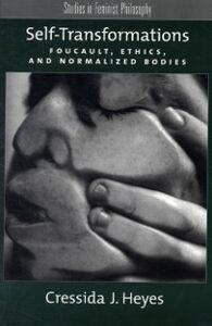 Foto Cover di Self-Transformations: Foucault, Ethics, and Normalized Bodies, Ebook inglese di Cressida J. Heyes, edito da Oxford University Press