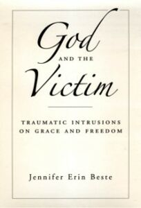 Ebook in inglese God and the Victim: Traumatic Intrusions on Grace and Freedom Beste, Jennifer Erin