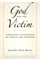 God and the Victim: Traumatic Intrusions on Grace and Freedom