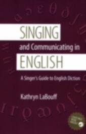 Singing and Communicating in English: A Singer's Guide to English Diction