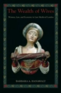 Ebook in inglese Wealth of Wives: Women, Law, and Economy in Late Medieval London Hanawalt, Barbara A.