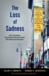 Loss of Sadness: How Psychiatry Transformed Normal Sorrow into Depressive Disorder