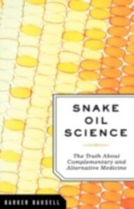 Ebook in inglese Snake Oil Science: The Truth about Complementary and Alternative Medicine Bausell, R. Barker