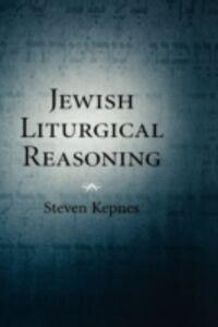 Foto Cover di Jewish Liturgical Reasoning, Ebook inglese di Steven Kepnes, edito da Oxford University Press