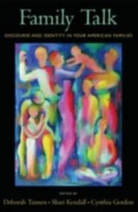 Ebook in inglese Family Talk: Discourse and Identity in Four American Families Gordon, Cynthia , Kendall, Shari , Tannen, Deborah