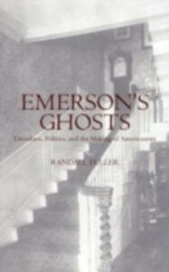 Ebook in inglese Emerson's Ghosts: Literature, Politics, and the Making of Americanists Fuller, Randall