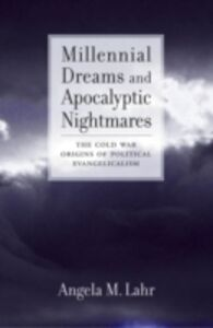 Foto Cover di Millennial Dreams and Apocalyptic Nightmares: The Cold War Origins of Political Evangelicalism, Ebook inglese di Angela M. Lahr, edito da Oxford University Press