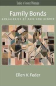 Foto Cover di Family Bonds: Genealogies of Race and Gender, Ebook inglese di Ellen K. Feder, edito da Oxford University Press