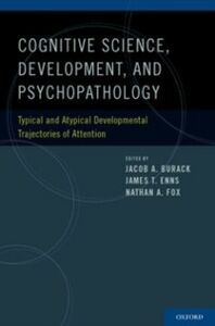 Foto Cover di Cognitive Neuroscience, Development, and Psychopathology: Typical and Atypical Developmental Trajectories of Attention, Ebook inglese di  edito da Oxford University Press