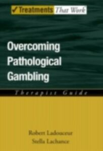 Ebook in inglese Overcoming Pathological Gambling: Therapist Guide Lachance, Stella , Ladouceur, Robert