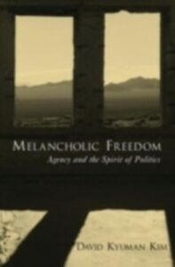 Foto Cover di Melancholic Freedom: Agency and the Spirit of Politics, Ebook inglese di David Kyuman Kim, edito da Oxford University Press