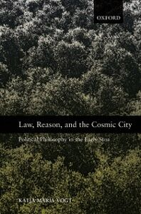 Ebook in inglese Law, Reason, and the Cosmic City: Political Philosophy in the Early Stoa Vogt, Katja Maria