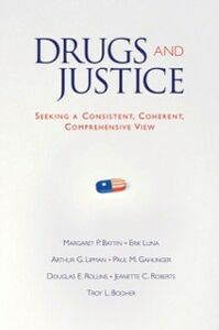 Ebook in inglese Drugs and Justice: Seeking a Consistent, Coherent, Comprehensive View Battin, Margaret P. , Booher, Troy L. , Gahlinge, ahlinger , Lipman, Arthur G.