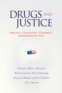 Ebook in inglese Drugs and Justice: Seeking a Consistent, Coherent, Comprehensive View Battin, Margaret P. , Booher, Troy L. , Lipman, Arthur G. , Luna, Erik