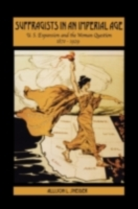 Ebook in inglese Suffragists in an Imperial Age: U.S. Expansion and the Woman Question, 1870-1929 Sneider, Allison L.