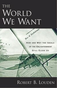 Ebook in inglese World We Want How and Why The Ideals of the Enlightenment Still Elude Us B, LOUDEN ROBERT
