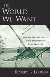World We Want How and Why The Ideals of the Enlightenment Still Elude Us