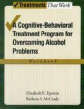 Overcoming Alcohol Use Problems: A Cognitive-Behavioral Treatment Program Workbook