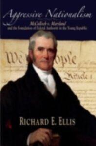 Foto Cover di Aggressive Nationalism: McCulloch v. Maryland and the Foundation of Federal Authority in the Young Republic, Ebook inglese di Richard E. Ellis, edito da Oxford University Press