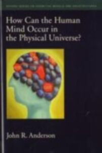 Ebook in inglese How Can the Human Mind Occur in the Physical Universe? R, ANDERSON JOHN