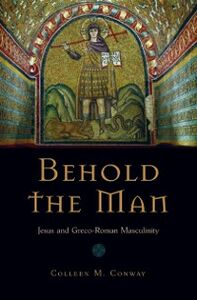 Ebook in inglese Behold the Man: Jesus and Greco-Roman Masculinity Conway, Colleen