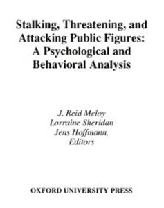 Ebook in inglese Stalking, Threatening, and Attacking Public Figures: A Psychological and Behavioral Analysis Hoffmann, Jens , Meloy, J. Reid , Sheridan, Lorraine