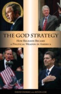 Foto Cover di God Strategy: How Religion Became a Political Weapon in America, Ebook inglese di Kevin Coe,David Domke, edito da Oxford University Press