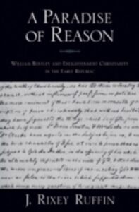 Foto Cover di Paradise of Reason: William Bentley and Enlightenment Christianity in the Early Republic, Ebook inglese di J. Rixey Ruffin, edito da Oxford University Press